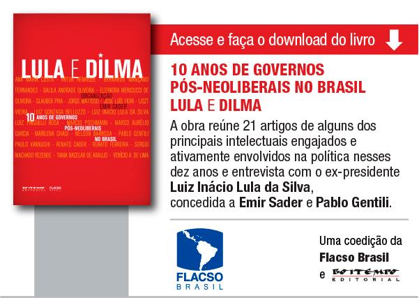 10 anos de governos pós-neoliberais no Brasil – Lula e Dilma